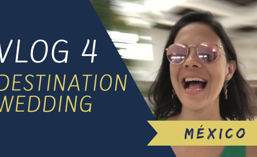 VLOG 4 – DESTINATION WEDDING – MÉXICO