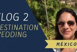 VLOG 2 – DESTINATION WEDDING – MÉXICO
