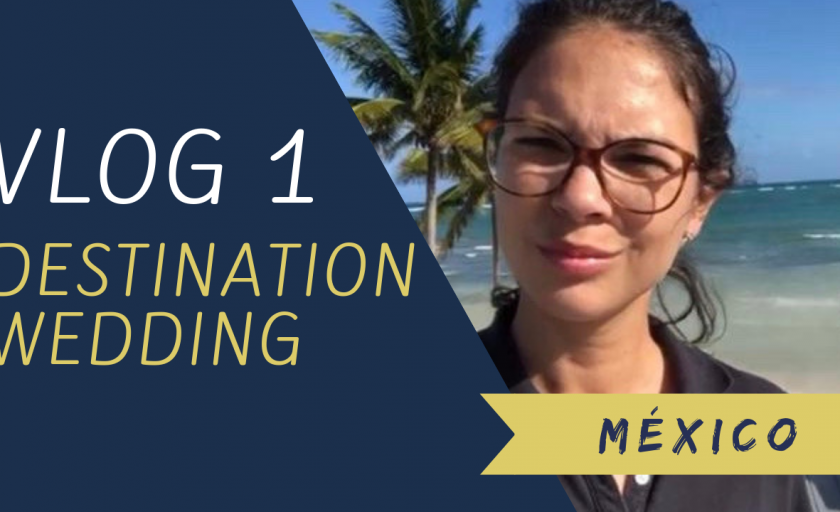 VLOG 1 – DESTINATION WEDDING – MÉXICO