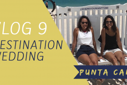 VLOG 9 – DESTINATION WEDDING – PUNTA CANA