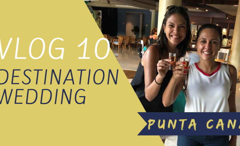 VLOG 10 – DESTINATION WEDDING – PUNTA CANA