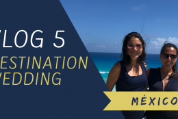VLOG 5 – DESTINATION WEDDING – MÉXICO