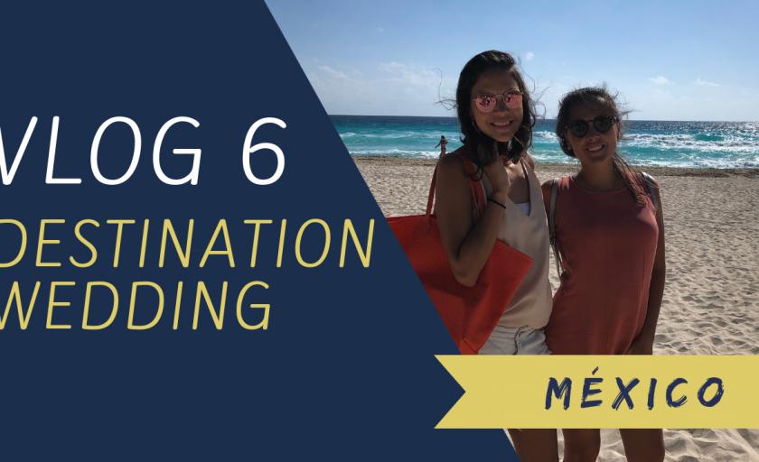 VLOG 6 – DESTINATION WEDDING – MÉXICO