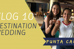 VLOG 10 – DESTINATION WEDDING – PUNTA CANA