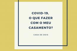 COVID-19, O QUE FAZER COM O MEU CASAMENTO?